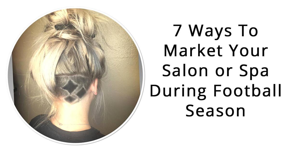 7 Ways To Market Your <b>Salon</b> Or Spa During <b>Football</b> Season ...